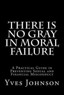 There Is No Gray In Moral Failure